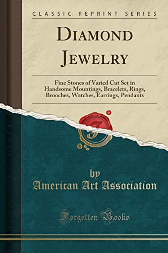 Diamond Jewelry: Fine Stones of Varied Cut Set in Handsome Mountings, Bracelets, Rings, Brooches, Watches, Earrings, Pendants (Classic Reprint)